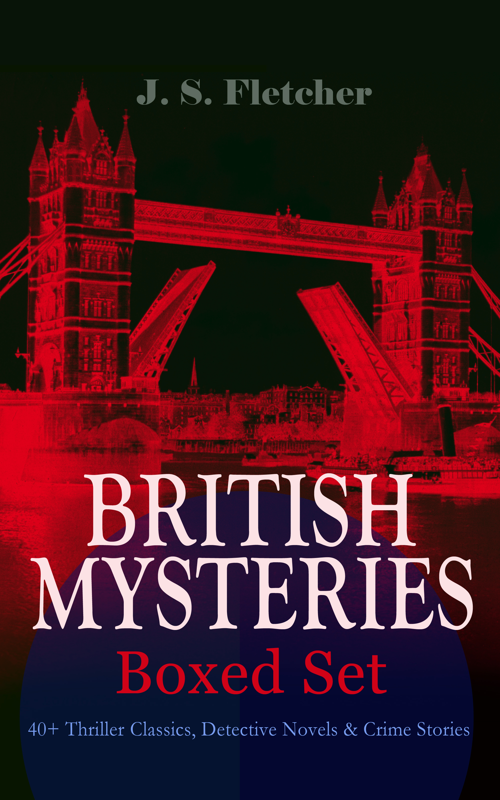 BRITISH MYSTERIES - Boxed Set: 40+ Thriller Classics, Detective Novels #and# Crime Stories
