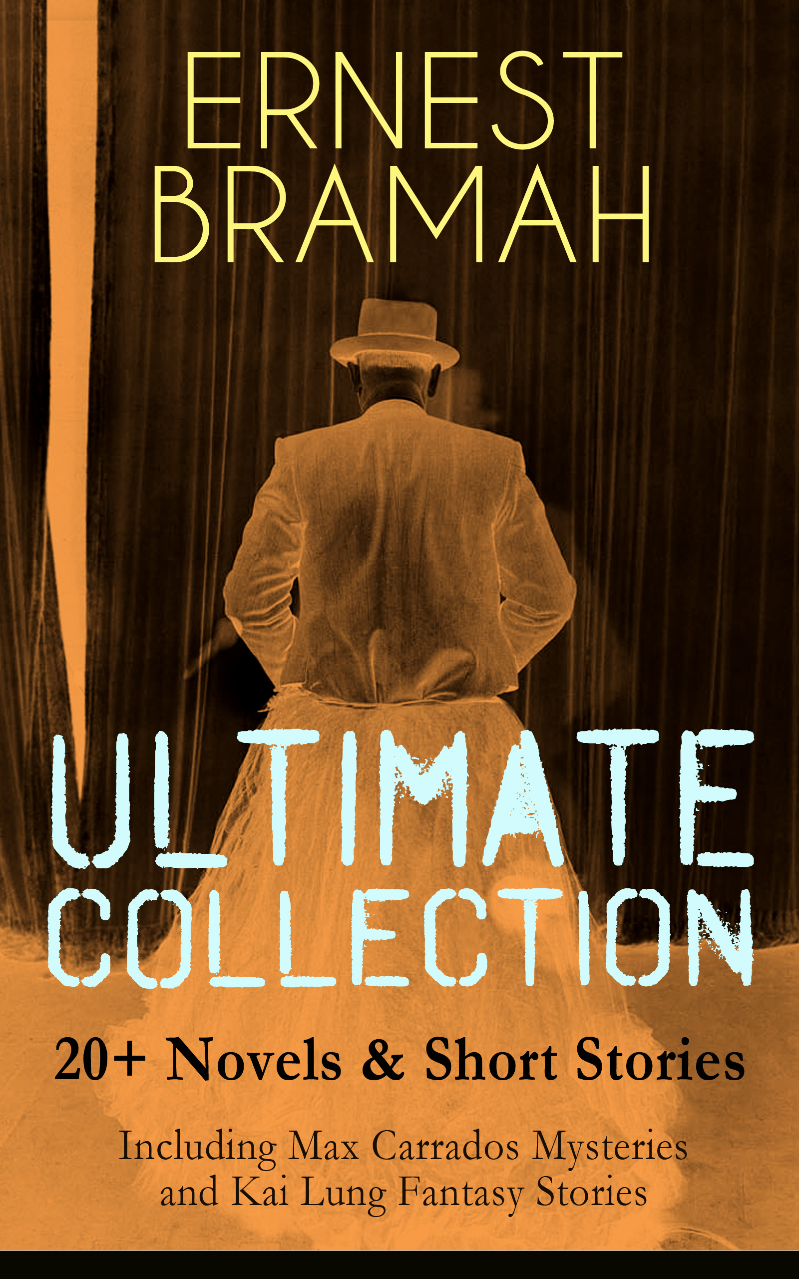 ERNEST BRAMAH Ultimate Collection: 20+ Novels #and# Short Stories (Including Max Carrados Mysteries and Kai Lung Fantasy Stories)