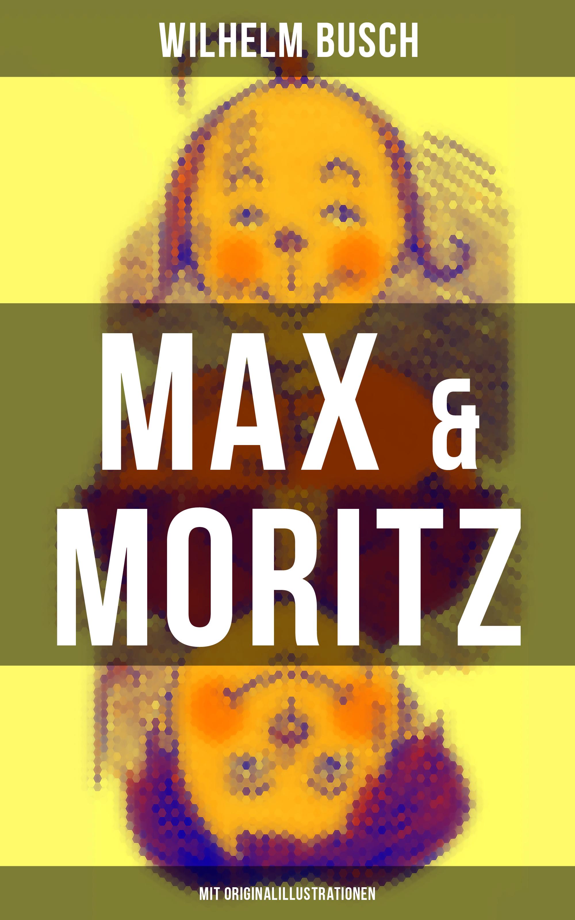 Max #and# Moritz (Mit Originalillustrationen)