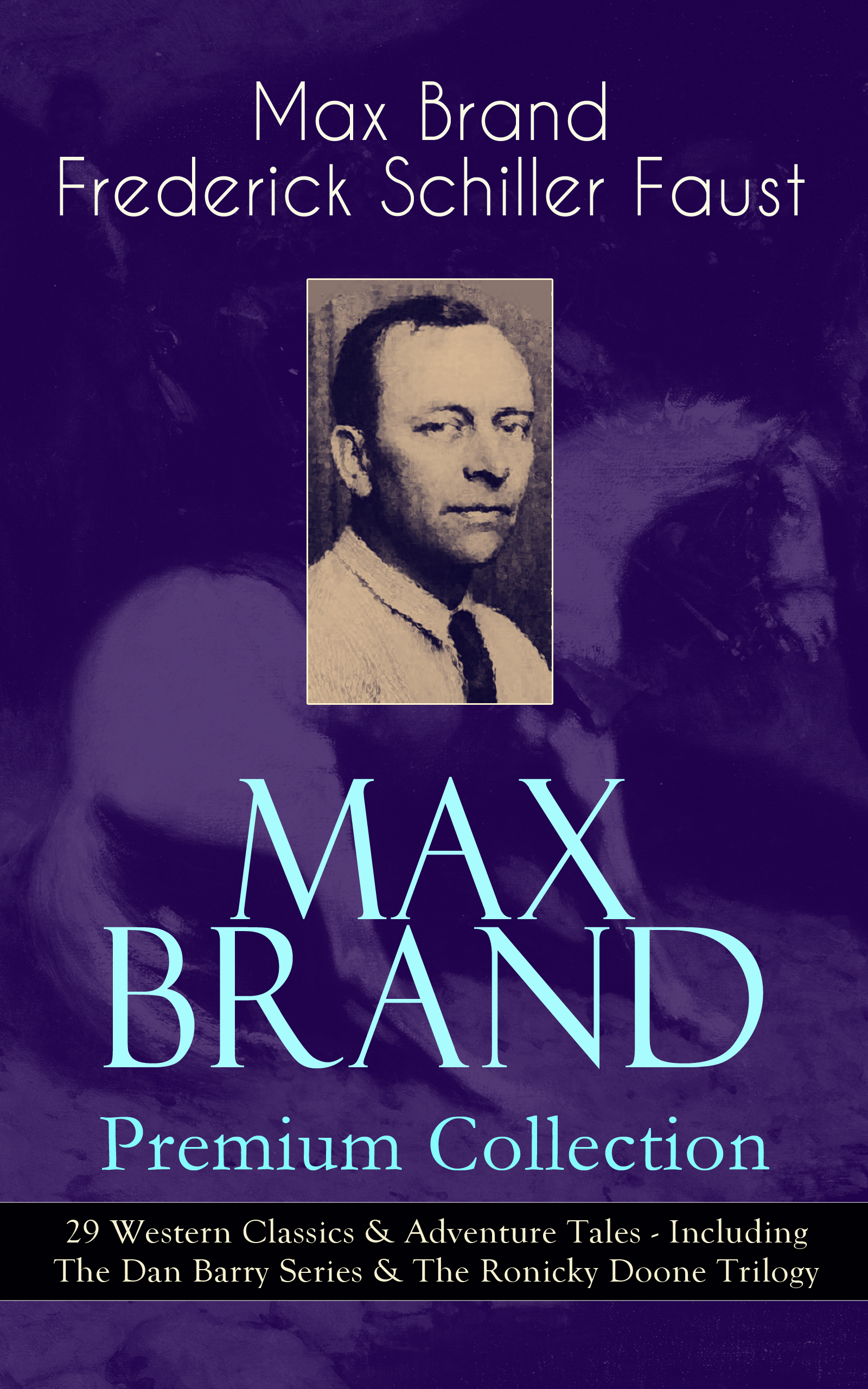 MAX BRAND Premium Collection: 29 Western Classics #and# Adventure Tales - Including The Dan Barry Series #and# The Ronicky Doone Trilogy