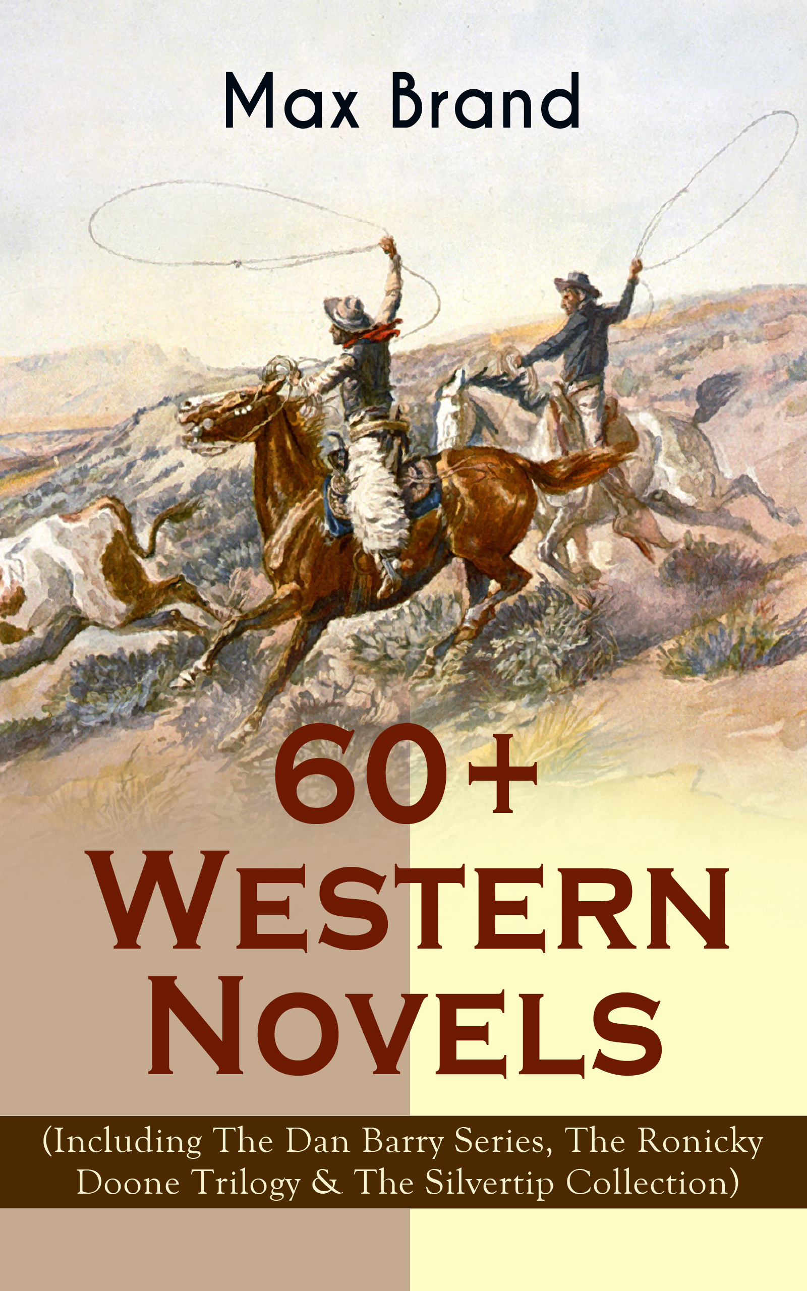 60+ Western Novels by Max Brand (Including The Dan Barry Series, The Ronicky Doone Trilogy #and# The Silvertip Collection)